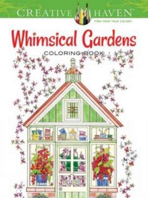 Creative Haven Whimsical Gardens Coloring Book