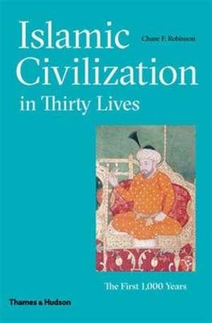 Robinson, C: Islamic Civilization in Thirty Lives de Chase F. Robinson