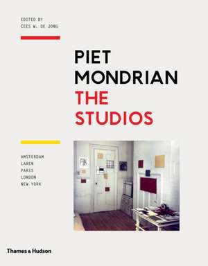 Piet Mondrian:  Amsterdam, Laren, Paris, London, New York de Cees W. de Jong