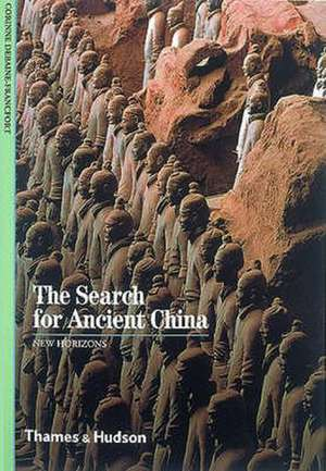 The Search for Ancient China de Corinne Debaine-Francfort