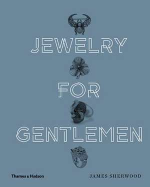 Jewelry for Gentlemen de James Sherwood