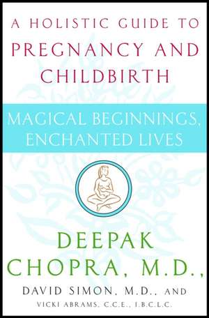 Magical Beginnings, Enchanted Lives:  A Holistic Guide to Pregnancy and Childbirth de Deepak Chopra