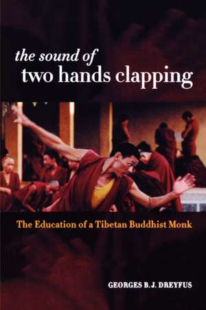 The Sound of Two Hands Clapping – The Education of a Tibetan Buddhist Monk de Georges B J Dreyfus