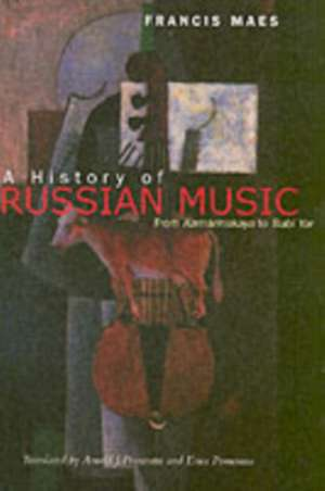 A History of Russian Music – From Kamarinskaya to Babi Yar de Francis Maes