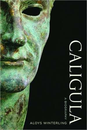 Caligula – A Biography de Aloys Winterling