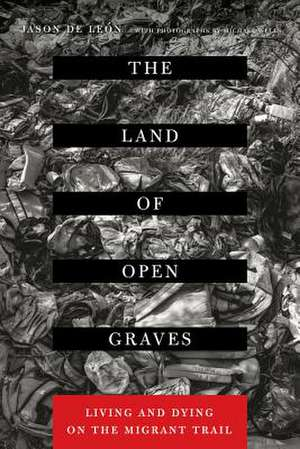 The Land of Open Graves – Living and Dying on the Migrant Trail