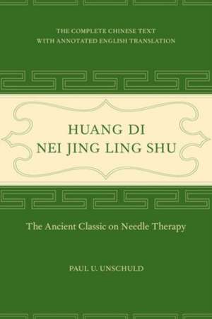 Huang Di Nei Jing Ling Shu – The Ancient Classic on Needle Therapy
