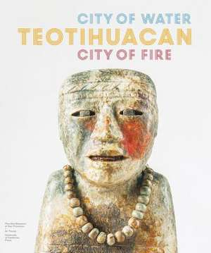 Teotihuacan – City of Water, City of Fire imagine