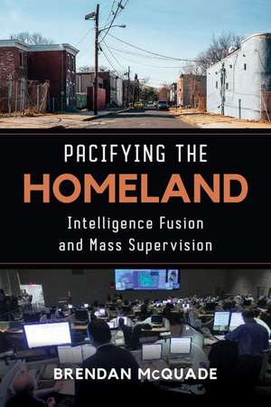 Pacifying the Homeland – Intelligence Fusion and Mass Supervision de Brendan Mcquade