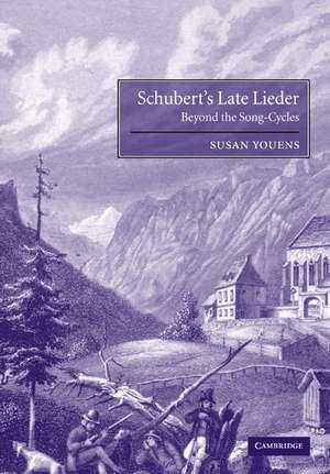 Schubert's Late Lieder: Beyond the Song-Cycles de Susan Youens