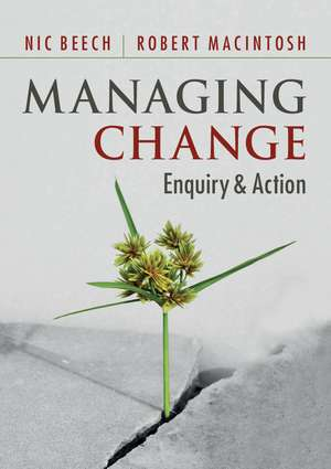 Managing Change: Enquiry and Action de Nic Beech