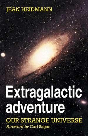 Extragalactic Adventure: Our Strange Universe de Jean Heidmann