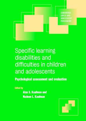 Specific Learning Disabilities and Difficulties in Children and Adolescents: Psychological Assessment and Evaluation de Alan S. Kaufman