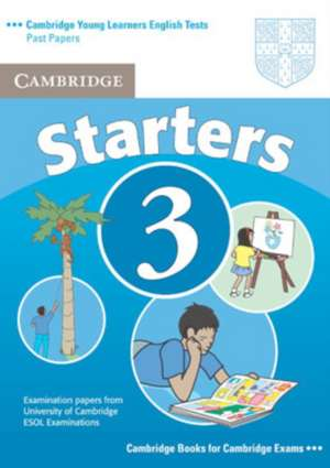 Cambridge Young Learners English Tests Starters 3 Student's Book: Examination Papers from the University of Cambridge ESOL Examinations de Cambridge ESOL