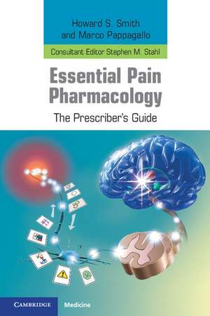 Essential Pain Pharmacology: The Prescriber's Guide de Howard S. Smith