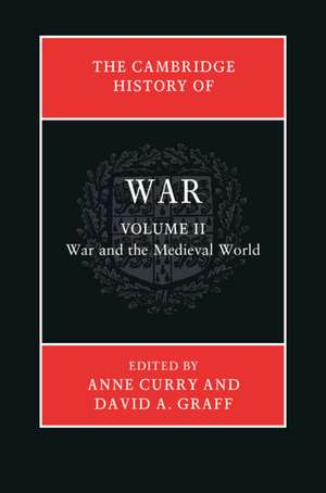 The Cambridge History of War: Volume 2, War and the Medieval World de Anne Curry