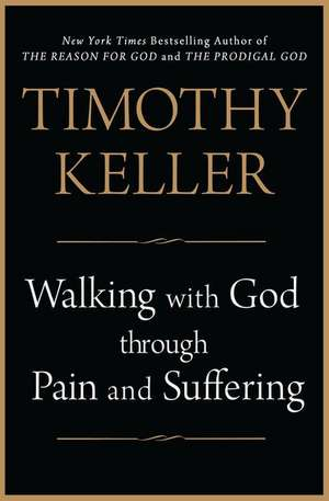 Walking with God through pain and suffering de TIMOTHY KELLER