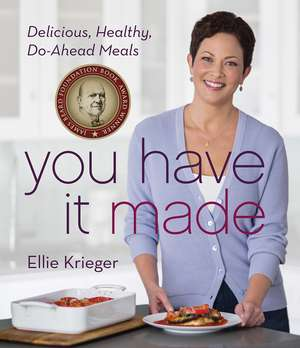 You Have It Made: Delicious, Healthy, Do-Ahead Meals de Ellie Krieger