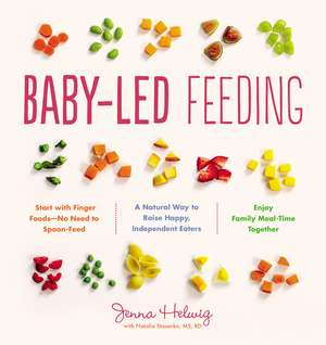 Baby-Led Feeding: A Natural Way to Raise Happy, Independent Eaters de Jenna Helwig