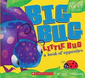 Big Bug, Little Bug: A Book of Opposites de Paul Stickland