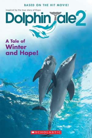 Dolphin Tale 2:  A Tale of Winter and Hope de Gabrielle Reyes