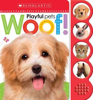 Woof! (Scholastic Early Learners:  Noisy Playful Pets) de Inc. Scholastic