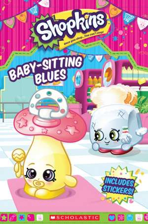 Baby-Sitting Blues (Shopkins:  Reader with Stickers) de Inc. Scholastic