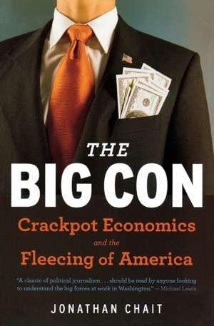 The Big Con: Crackpot Economics and the Fleecing of America de Jonathan Chait