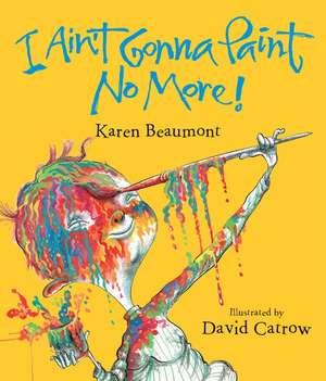 I Ain't Gonna Paint No More! lap board book de Karen Beaumont