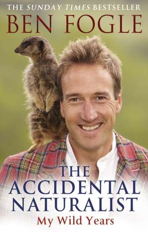 The Accidental Naturalist de Ben Fogle