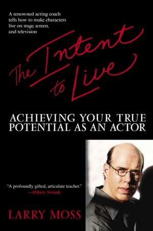 The Intent to Live:  Achieving Your True Potential as an Actor de Larry Moss