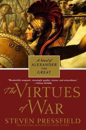 The Virtues of War:  A Novel of Alexander the Great de Steven Pressfield