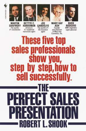 The Perfect Sales Presentation:  These Five Top Sales Professionals Show You, Step by Step, How to Sell Successfully de Robert L. Shook