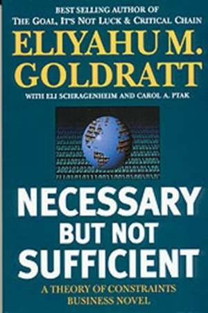 Necessary But Not Sufficient de Eliyahu M. Goldratt