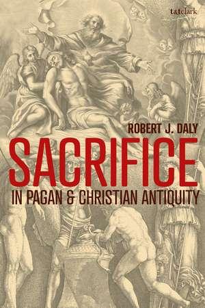 Sacrifice in Pagan and Christian Antiquity de Professor Emeritus Robert J. Daly
