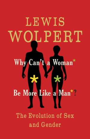 Why Can't a Woman be More Like a Man de Lewis Wolpert