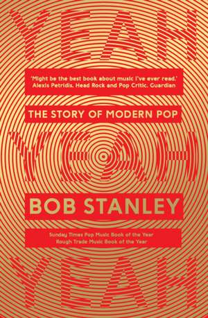 Yeah Yeah Yeah The Story Of Modern Pop BAM Book de Bob Stanley