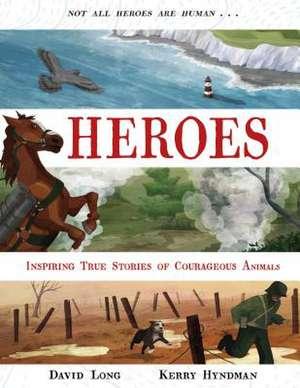 Heroes: Inspiring True Stories of Courageous Animals de David Long