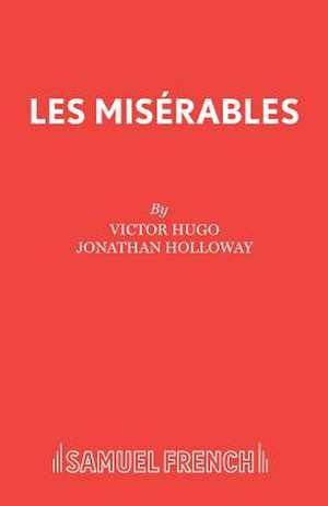 Les Miserables:  A Play de Victor Hugo