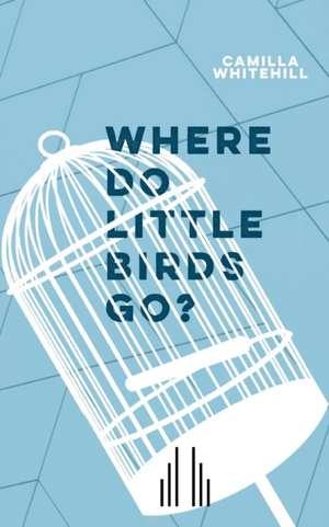Where Do Little Birds Go? de Camilla Whitehill