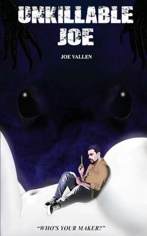Unkillable Joe de Joe Vallen