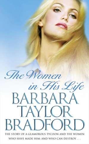 The Women in His Life de Barbara Taylor Bradford
