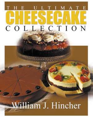 The Ultimate Cheesecake Collection de William J. Hincher