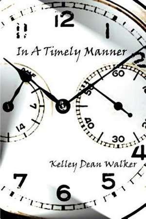 In a Timely Manner de Kelley Dean Walker