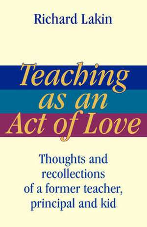 Teaching as an Act of Love de Richard Lakin