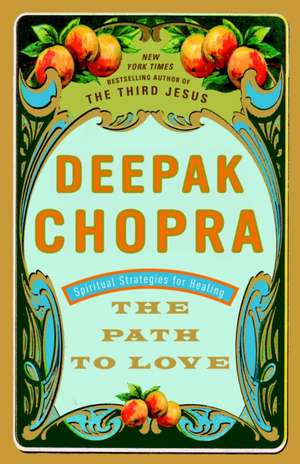 The Path to Love:  Spiritual Strategies for Healing de Deepak Chopra