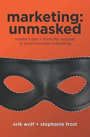 Marketing:  Insider's Tips + Tricks for Success in Small Business Marketing de Erik Wolf