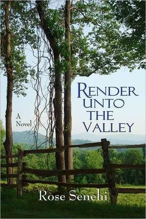 Render Unto the Valley de Rose Senehi