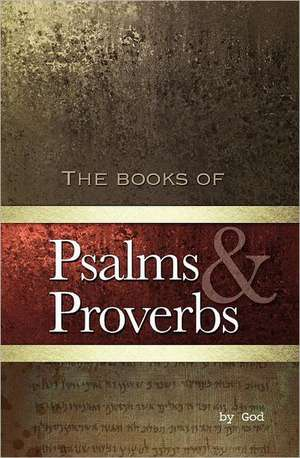 Psalms and Proverbs:  A Collection of Poems de God