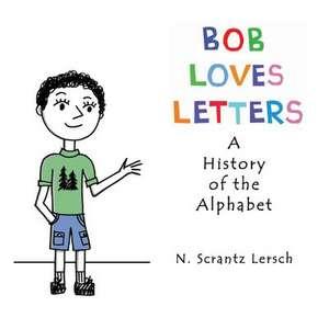 Bob Loves Letters de N. Scrantz Lersch